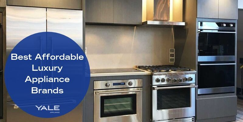 Best Affordable Luxury Appliance Brands