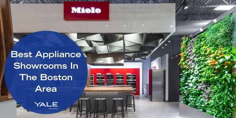 Best Appliance Showrooms In The Boston Area