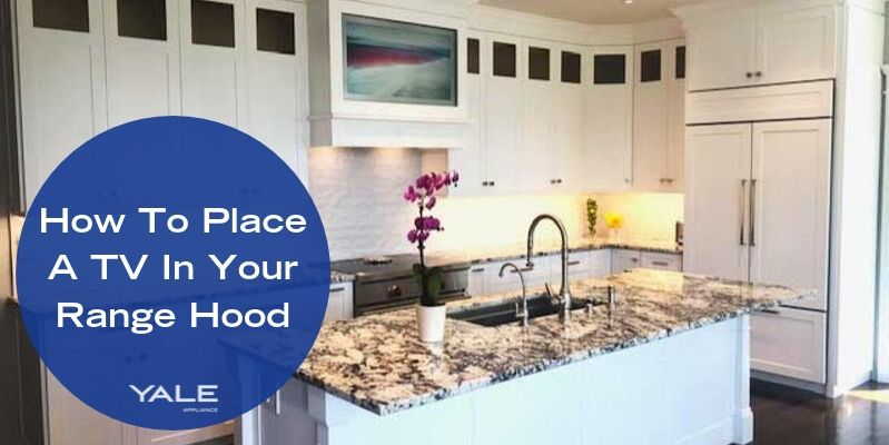 How To Place A TV In Your Range Hood