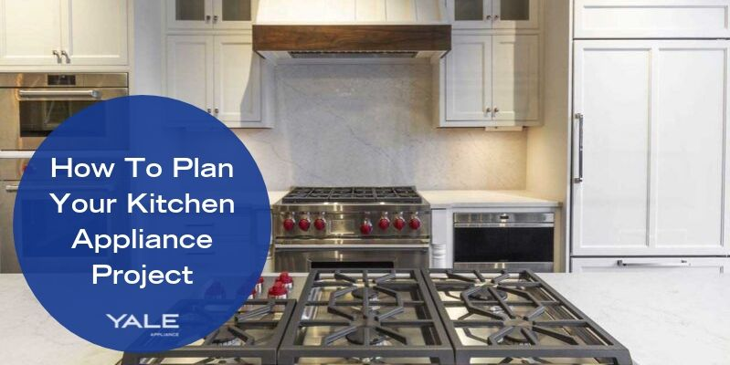 How To Plan Your Kitchen Appliance Project