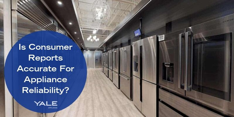 Is Consumer Reports Accurate For Appliance Reliability_