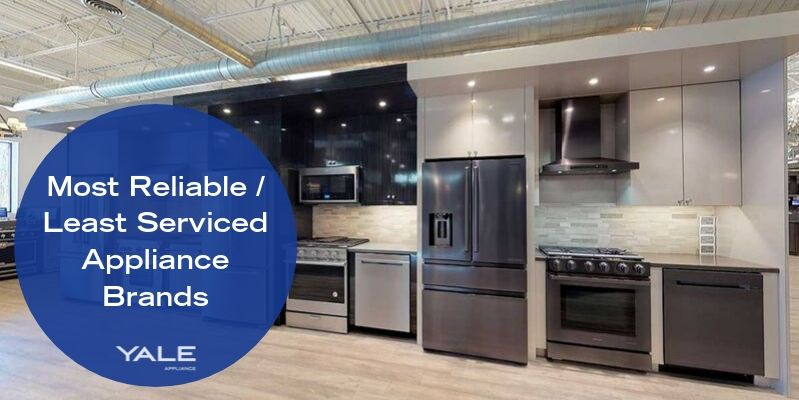 Most Reliable _ Least Serviced Appliance Brands