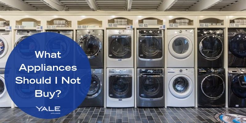 What Appliances Should I Not Buy_