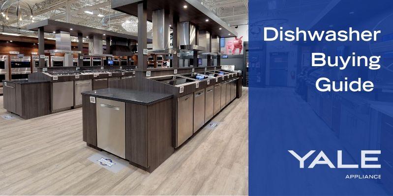Yale Appliance Dishwasher Buying Guide
