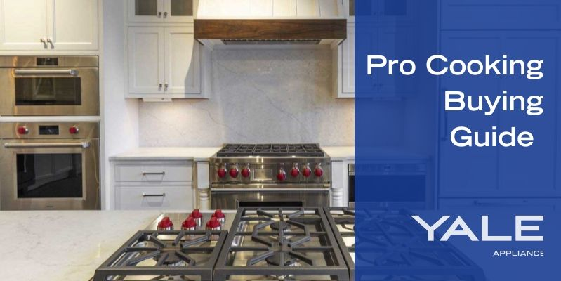 Yale Appliance Pro Cooking Buying Guide